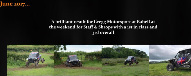 June 2017...                                                        A brilliant result for Gregg Motorsport at Babell at the weekend for Staff & Shrops with a 1st in class and 3rd overall