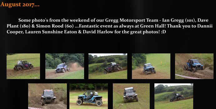 August 2017...                                                        Some photo's from the weekend of our Gregg Motorsport Team - Ian Gregg (101), Dave Plant (180) & Simon Rood (60) ...Fantastic event as always at Green Hall! Thank you to Dannii Cooper, Lauren Sunshine Eaton & David Harlow for the great photos! :D