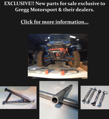 EXCLUSIVE!! New parts for sale exclusive to Gregg Motorsport & their dealers.  Click for more information...